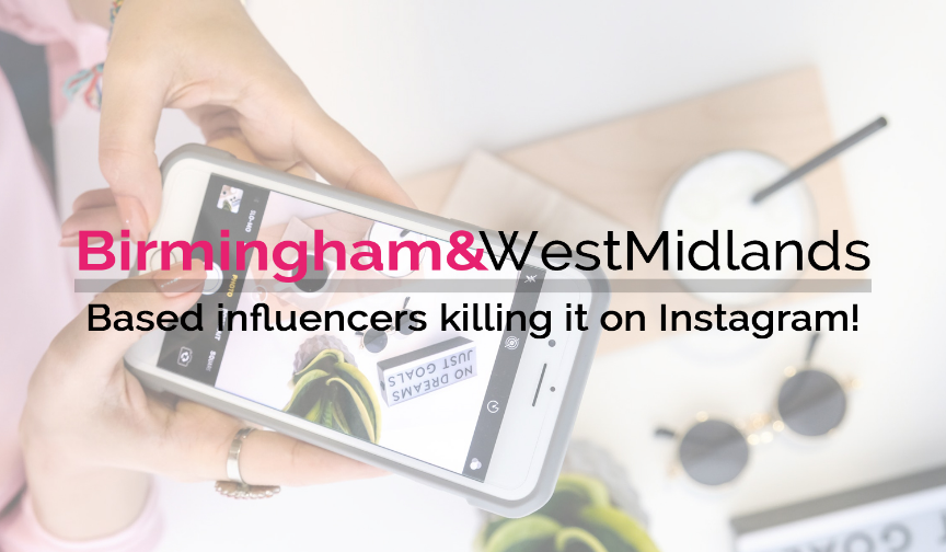 Birmingham and W. Midlands-based influencers killing it on Instagram!