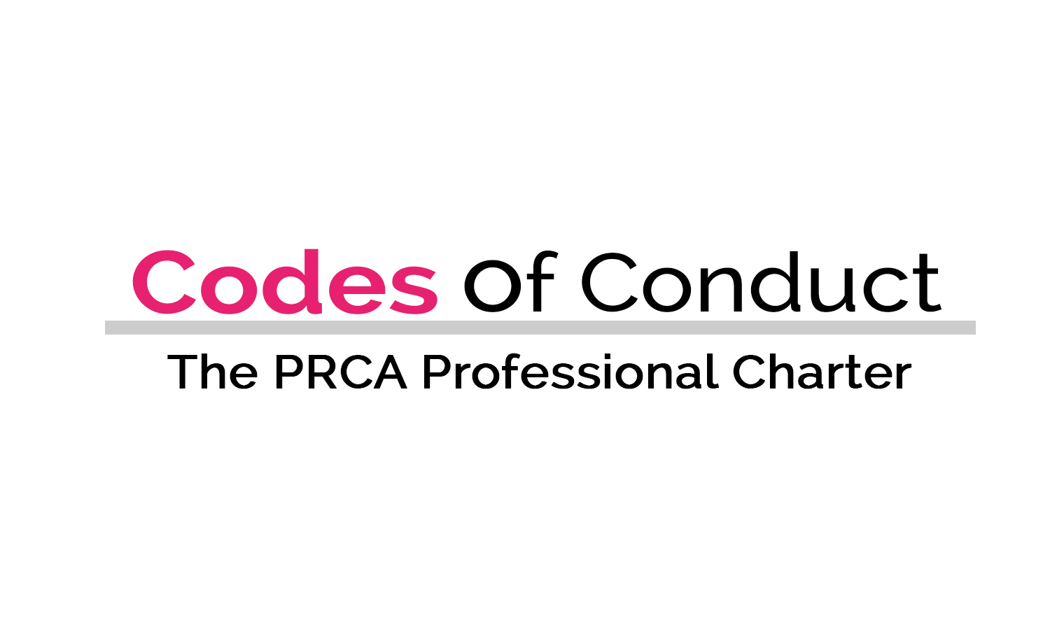 The PRCA Professional Charter and Codes of Conduct