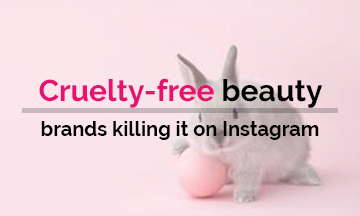 Cruelty-free beauty brands killing it on Instagram!