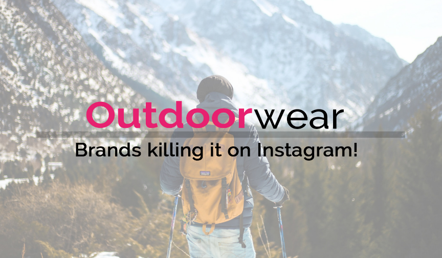 Outdoorwear brands killing it on Instagram!