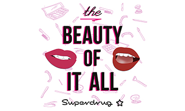 Superdrug launches podcast The Beauty Of It All