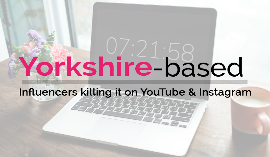 Yorkshire-based bloggers killing it on YouTube and Instagram!