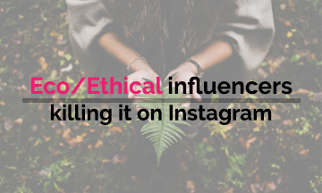 Eco/Ethical influencers killing it on Instagram!